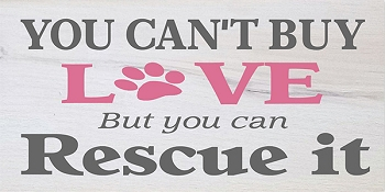 You Can't Buy Love but you Can Rescue It 18 x 10
