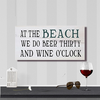 At the Beach we do Beer Thirty and Wine O'Clock 10 x 18