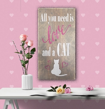 All you Need is Love and a Cat  10 x 18