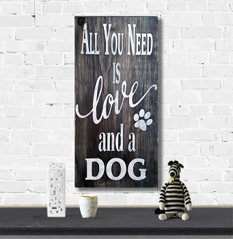 All you Need is Love and a Dog 10 x 18