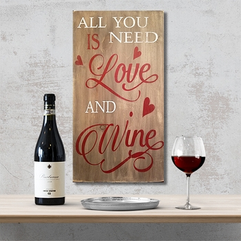 All you Need is Love and Wine - 10 x 18