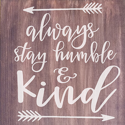Always Stay Humble & Kind 12 x 12 Wood Sign