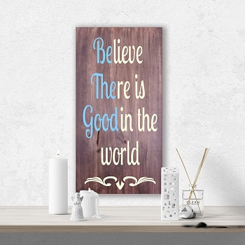 Believe there is Good in the World 18 x 10