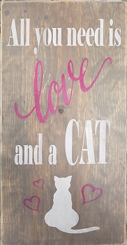 All you Need is Love and a Cat - 10 x 18