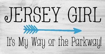 Jersey Girl It's My Way or the Parkway 18 x 10