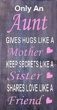 Only An Aunt gives Hugs Like a Mother Keeps Secrets Like a Sister and Shares Love like a Friend 18 x 10