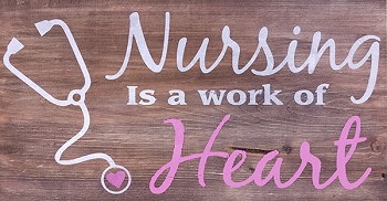 Nursing is a Work of Heart  10 x 18