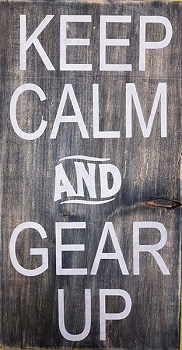Stay Calm and Gear up  10 x 18