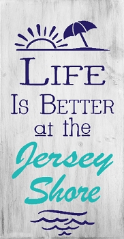 Life is Better at the Jersey Shore 18 x 10