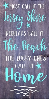 Most call it The Jersey Shore / Regulars Call it the Beach / The Lucky ones Call it Home
