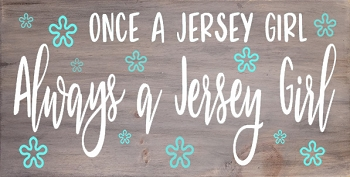 Once a Jersey Girl Always a Jersey Girl  10 x 18
