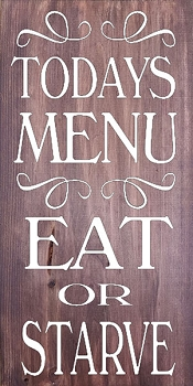 Today's Menu - Eat or Starve 18 x 10