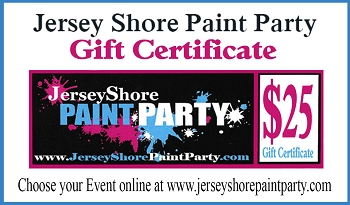 $25 JERSEY SHORE PAINT PARTY GIFT CERTIFICATE