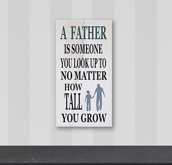 Classic:  A Father is Someone you Look up to ... 18 x 10