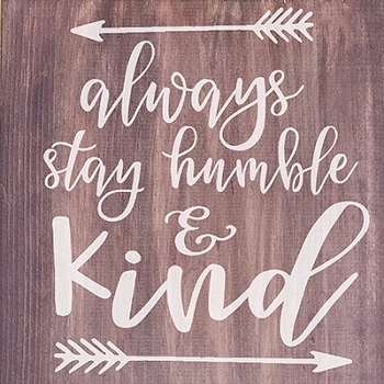 Always Stay Humble & Kind 12