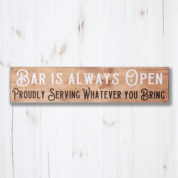 Bar is always open Proudly Serving whatever you Bring 24 x 6