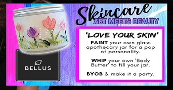 MARCH 24TH SATURDAY 7:00 PM -  BELLUS SKINCARE ART & BEAUTY EVENT - MAKE CUSTOM SCENTED SKIN CARE CREAM IN A PERSONALIZED PAINTED GLASS JAR