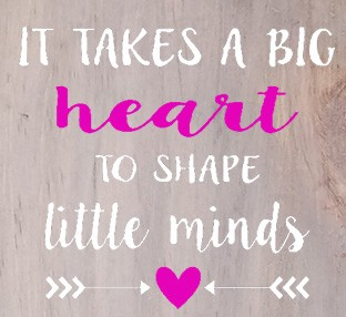 It takes a Big Heart to Shape Little Minds  - 12