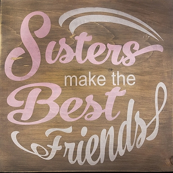 SISTERS MAKE THE BEST FRIENDS - 12