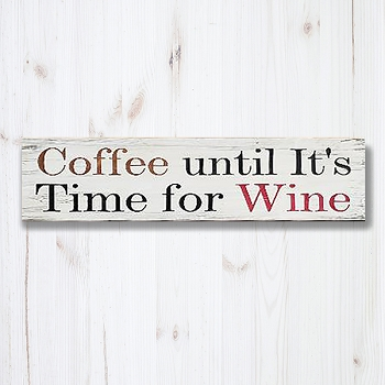 Coffee until its time for Wine  24 x 6