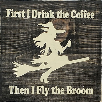 First I Drink the Coffee then I Fly the Broom 12