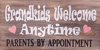 Grandchildren Welcome Anytime... 18 x 10