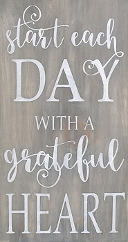 Start Each Day with a Grateful Heart - 10 x 18