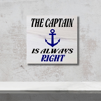 The Captain is Always Right 12 x 12