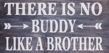 Theres no Buddy like a Brother 18 x 10