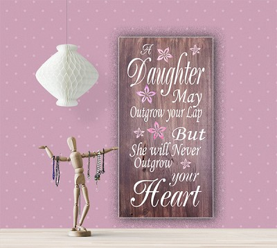 A Daughter may outgrow your Lap but She will never outgrow your Heart 10 x 18