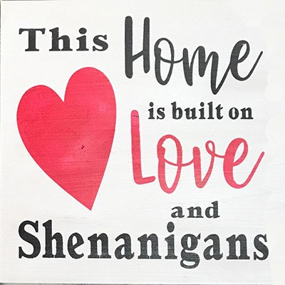 This Home Built on Love and Shenanigans 12""