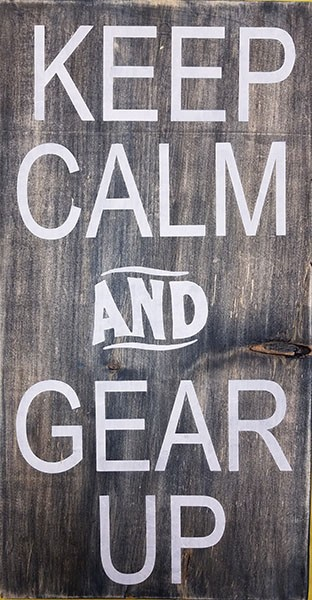 Keep Calm and Gear up  10 x 18