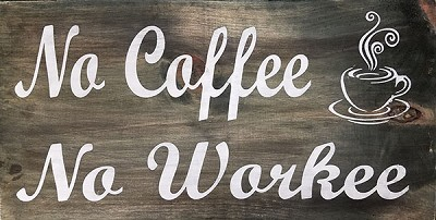 No Coffee No Workee - 18 x 10