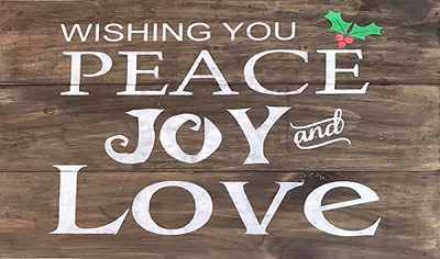 "Wishing you Joy Peace and Love 24"" x 18"