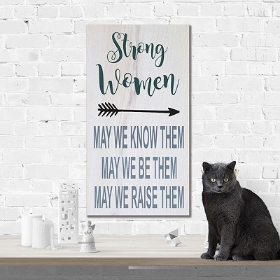 Strong Women - May we know them-May we be them-May we Raise them  18 x 10