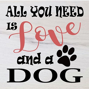 Classic:  All you need is Love & a Dog 12 x 12