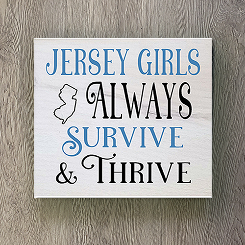 Jersey Girls Always Survive and Thrive Wood Sign