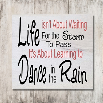 Classic:  Life isn't about Waiting for the Storm to Pass it's about Learning to Dance in the Rain 12 x 12