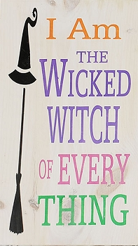 Classic:  I am the Wicked Witch of Everything 18 x 10
