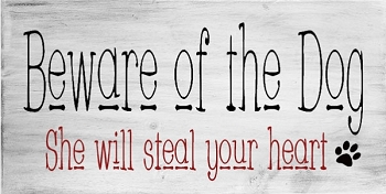 Classic:  Beware of the Dog she will Steal your Heart 18 x 10