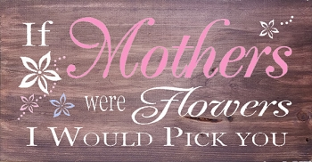 Classic:  If Mothers were Flowers I'd Pick You