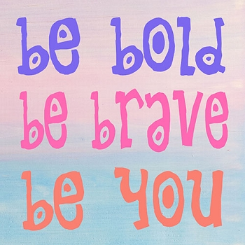 Classic:  Be Bold Be Brave Be You 12 x12