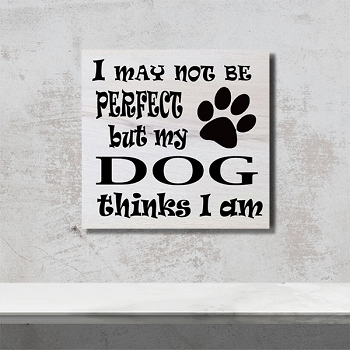 Classic:  I May not Be Perfect but My Dog Thinks I Am