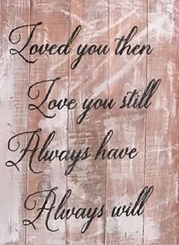 DIY Pallet:  Loved you then, Love you Still, always Have, Always Will