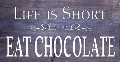 Classic:  Life is Short Eat Chocolate