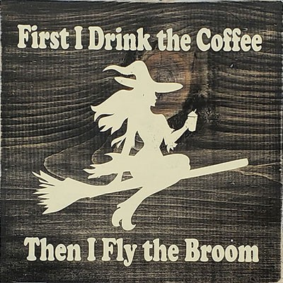 Classic:  First I Drink the Coffee then I Fly the Broom 12""