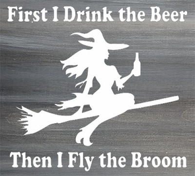 Classic:  First I Drink the Beer then I Fly the Broom 12""