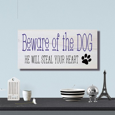 Classic:  Beware of the Dog he will Steal your Heart 18 x 10