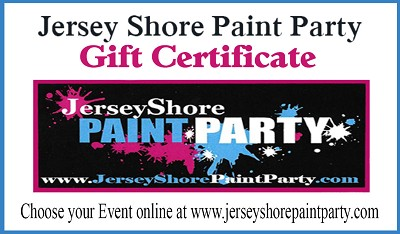 JERSEY SHORE PAINT PARTY GIFT CERTIFICATE  $25 / $50 / $100