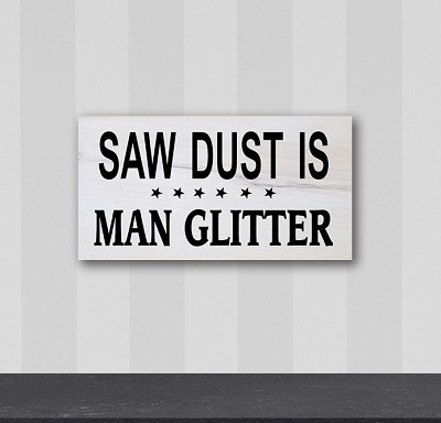 Classic:  Saw Dust is Man Glitter